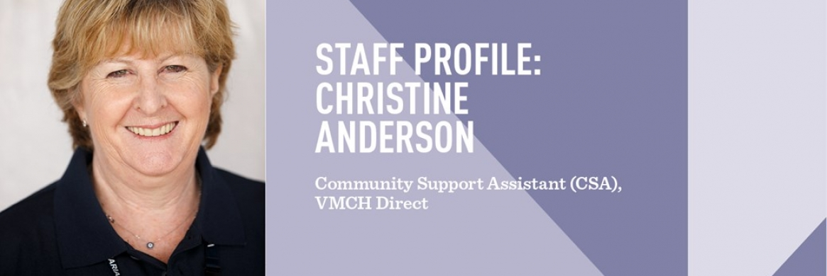 Staff profile: Christine Anderson – Community Support Assistant (CSA), VMCH Direct